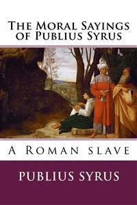 Cover The Moral Sayings of Publius Syrus