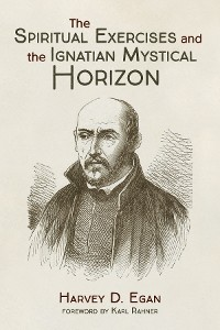 Cover The Spiritual Exercises and the Ignatian Mystical Horizon