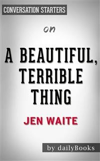 Cover A Beautiful, Terrible Thing: A Memoir of Marriage and Betrayal byJen Waite | Conversation Starters