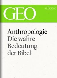 Cover Anthropologie: Die wahre Bedeutung der Bibel (GEO eBook Single)