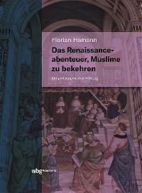 Cover Das Renaissanceabenteuer, Muslime zu bekehren