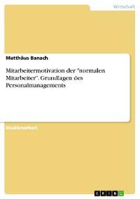 """Cover Mitarbeitermotivation der """"normalen Mitarbeiter"""". Grundlagen des Personalmanagements"""