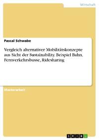 Cover Vergleich alternativer Mobilitätskonzepte aus Sicht der Sustainability. Beispiel Bahn, Fernverkehrsbusse, Ridesharing