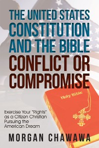 Cover The United States Constitution and the Bible Conflict or Compromise