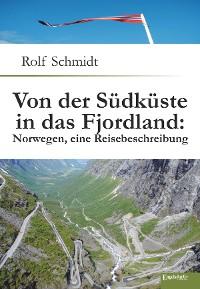 Cover Von der Südküste in das Fjordland: Norwegen, eine Reisebeschreibung
