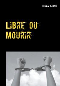 Cover Libre ou Mourir