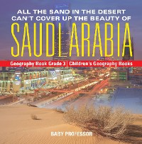 Cover All the Sand in the Desert Can't Cover Up the Beauty of Saudi Arabia - Geography Book Grade 3 | Children's Geography Books