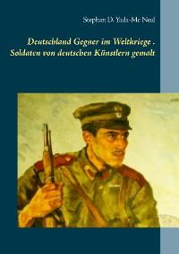 Cover Deutschlands Gegner im Weltkriege. Soldaten von deutschen Künstlern gemalt