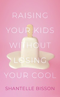 Cover Raising Your Kids Without Losing Your Cool