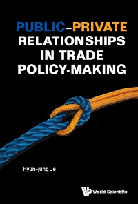 Cover Public–Private Relationships in Trade Policy-making