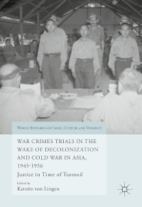 Cover War Crimes Trials in the Wake of Decolonization and Cold War in Asia, 1945-1956