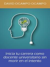 Cover Inicia Tu Carrera Como Docente Universitario Sin Morir En El Intento.