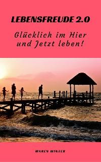 Cover Lebensfreude 2.0: Glücklich im Hier und Jetzt leben!