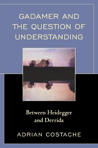 Cover Gadamer and the Question of Understanding