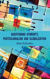 Cover Questioning Hybridity, Postcolonialism and Globalization