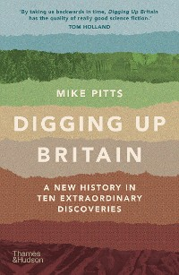 Cover Digging Up Britain: Ten Discoveries, a Million Years of History