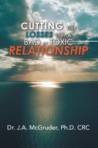Cover Cutting Your Losses from a Bad or Toxic Relationship