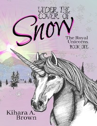 Cover Under the Cover of Snow the Royal Unicorns Book One