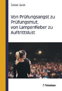 Cover Von Prüfungsangst zu Prüfungsmut, von Lampenfieber zu Auftrittslust