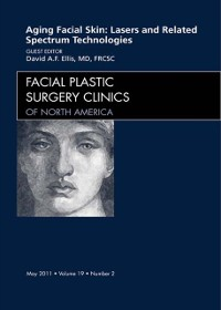 Cover Aging Facial Skin: Use of Lasers and Related Technologies, An Issue of Facial Plastic Surgery Clinics - E-Book