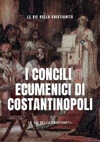 Cover I Concili Ecumenici di Costantinopoli