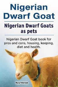 Cover Nigerian Dwarf Goat. Nigerian Dwarf Goats as pets. Nigerian Dwarf Goat book for pros and cons, housing, keeping, diet and health.