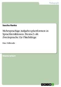 Cover Mehrsprachige Aufgabenplattformen in Sprachlernklassen. Deutsch als Zweitsprache für Flüchtlinge