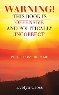 Cover Warning! This Book Is Offensive and Politically Incorrect