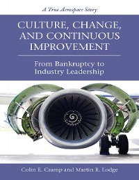 Cover Culture, Change, and Continuous Improvement: From Bankruptcy to Industry Leadership a True Aerospace Story