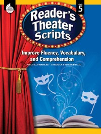 Cover Reader's Theater Scripts: Improve Fluency, Vocabulary, and Comprehension: Grade 5