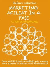 Cover MARKETING AFILIAT ÎN 4 PAȘI. Cum să câștigi bani cu afiliații prin crearea unor sisteme de afaceri care funcționează.