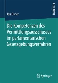 Cover Die Kompetenzen des Vermittlungsausschusses im parlamentarischen Gesetzgebungsverfahren