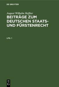 Cover August Wilhelm Heffter: Beiträge zum deutschen Staats- und Fürstenrecht. Lfg. 1