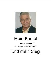 Cover Mein Kampf gegen Prostatakrebs, Prostatitis, Inkontinenz und Impotenz und mein Sieg