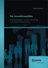 Cover Das Innovationsportfolio: Produktstrategien für eine nachhaltige Unternehmensentwicklung