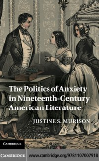 Cover Politics of Anxiety in Nineteenth-Century American Literature
