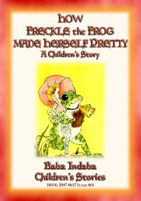 Cover HOW FRECKLE THE FROG MADE HERSELF PRETTY - A Children's Tale about Vanity