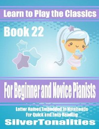 Cover Learn to Play the Classics Book 22 - For Beginner and Novice Pianists Letter Names Embedded In Noteheads for Quick and Easy Reading