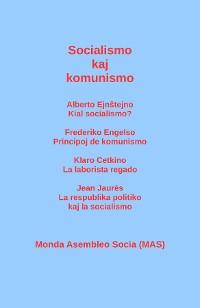 Cover Socialismo kaj komunismo: Alberto Ejnŝtejno: Kial socialismo? Frederiko Engelso: Principoj de komunismo; Klaro Cetkino: La laborista regado; Jean Jaurès