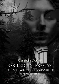 Cover DER TOD UNTER GLAS - EIN FALL FÜR REMIGIUS JUNGBLUT