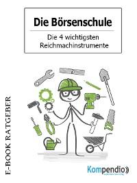 Cover Die Börsenschule - Die 4 wichtigsten Reichmachinstrumente