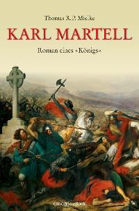 Cover Karl Martell -  Der erste Karolinger