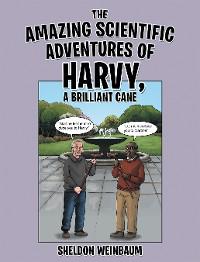 Cover The Amazing Scientific Adventures of Harvy, a Brilliant Cane