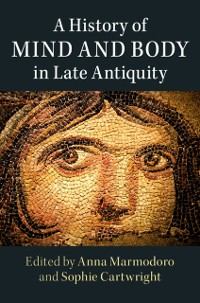 Cover History of Mind and Body in Late Antiquity