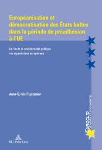 Cover Europeanisation et democratisation des Etats baltes dans la periode de preadhesion a l'UE