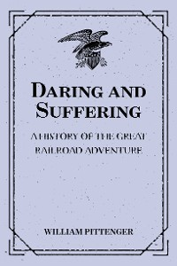 Cover Daring and Suffering: A History of the Great Railroad Adventure