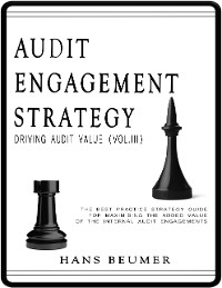 Cover Audit Engagement Strategy (Driving Audit Value, Vol. III): The Best Practice Strategy Guide for Maximising the Added Value of the Internal Audit Engagements