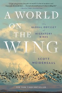 Cover A World on the Wing: The Global Odyssey of Migratory Birds