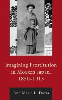 Cover Imagining Prostitution in Modern Japan, 1850–1913
