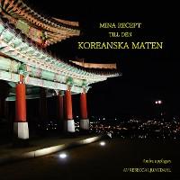 Cover Mina Recept till den Koreanska Maten
